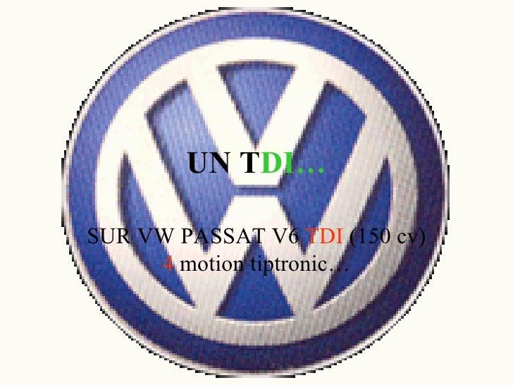 UN T DI… SUR VW PASSAT V6  TDI  (150 cv)  4  motion tiptronic…