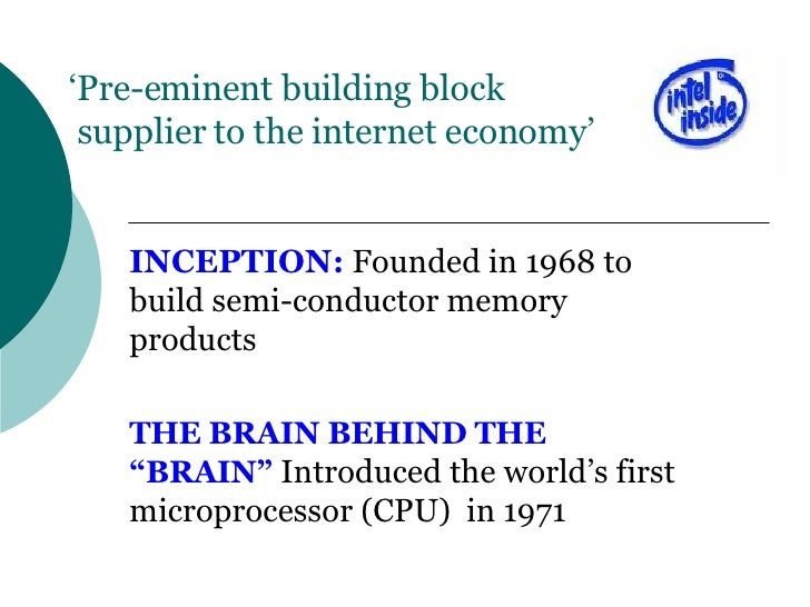 ' Pre-eminent building block  supplier to the internet economy' INCEPTION:  Founded in 1968 to build semi-conductor memory...