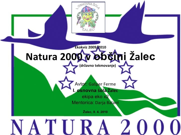 Ekokviz 2009/2010 Natura 2000   v  občini  Žal ec   (državno tekmovanje) Avtor:  Gašper Ferme I. osnovna  š ola  Žalec eki...