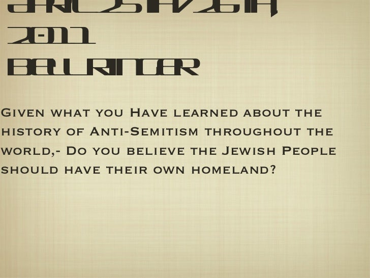April 25th/26th, 2011 Bell Ringer Given what you Have learned about the history of Anti-Semitism throughout the world,- Do...