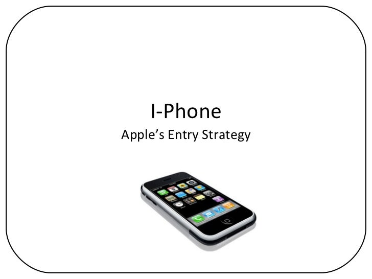 I-Phone Apple's Entry Strategy