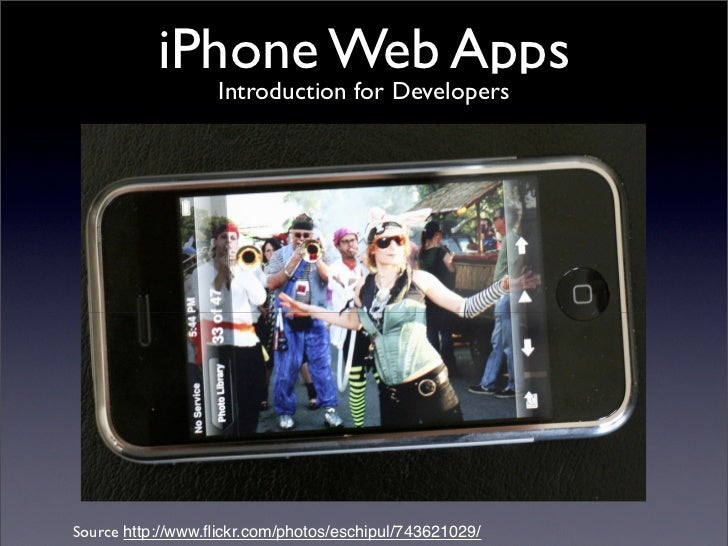 iPhone Web Apps                    Introduction for Developers     Source http://www.flickr.com/photos/eschipul/743621029/