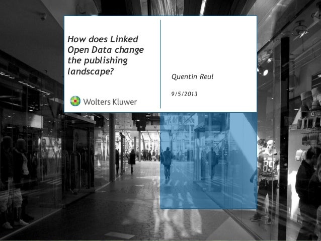 How does Linked Open Data change the publishing landscape? 9/5/2013 Quentin Reul