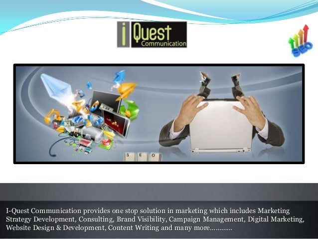 I-Quest Communication provides one stop solution in marketing which includes MarketingStrategy Development, Consulting, Br...