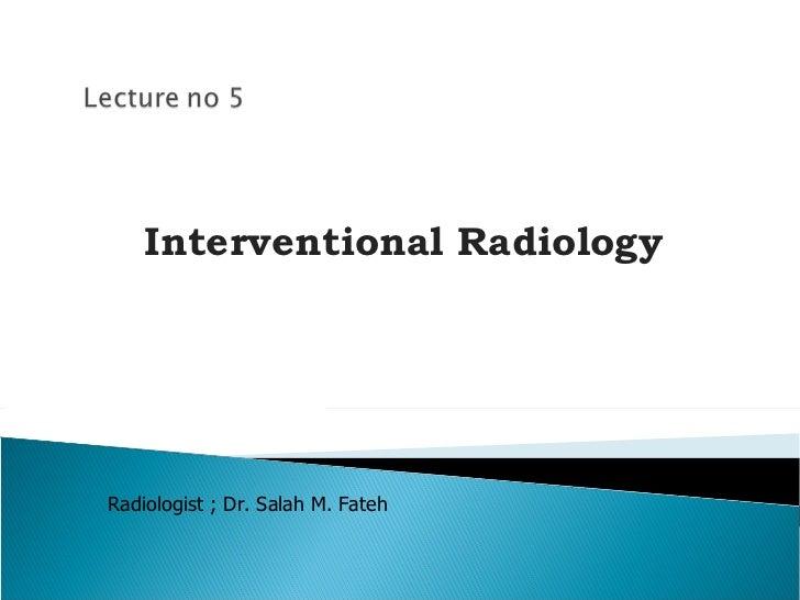 Interventional Radiology Radiologist ; Dr. Salah M. Fateh