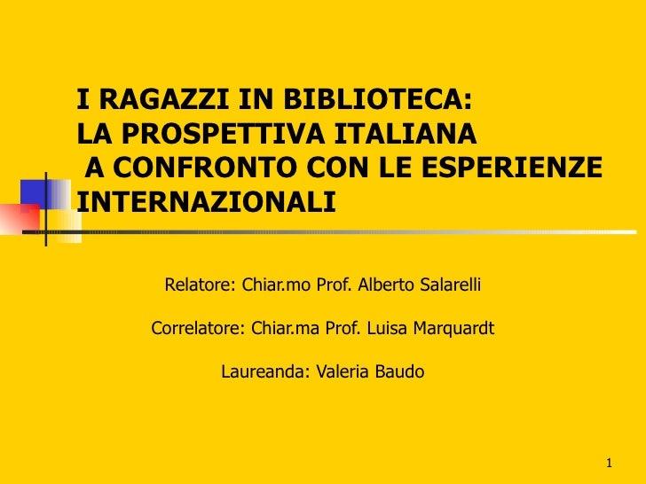 I RAGAZZI IN BIBLIOTECA: LA PROSPETTIVA ITALIANA  A CONFRONTO CON LE ESPERIENZE INTERNAZIONALI Relatore: Chiar.mo Prof. Al...