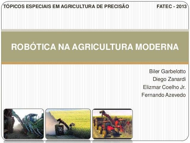 Biler GarbelottoDiego ZanardiElizmar Coelho Jr.Fernando AzevedoROBÓTICA NA AGRICULTURA MODERNATÓPICOS ESPECIAIS EM AGRICUL...