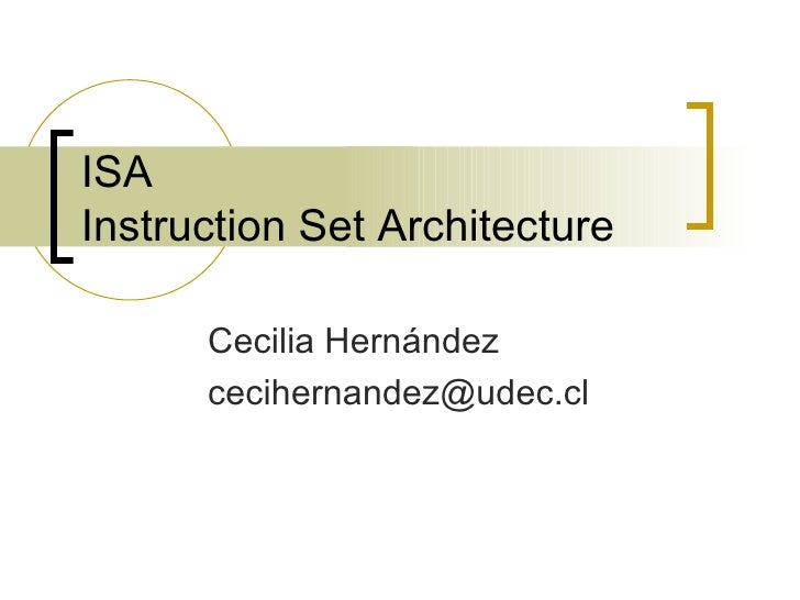 ISA Instruction Set Architecture Cecilia Hernández [email_address]