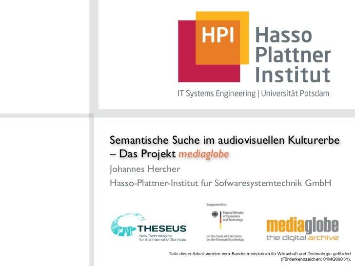 Semantische Suche im audiovisuellen Kulturerbe– Das Projekt mediaglobeJohannes HercherHasso-Plattner-Institut für Sofwares...