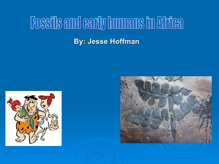 By: Jesse Hoffman Fossils and early humans in Africa