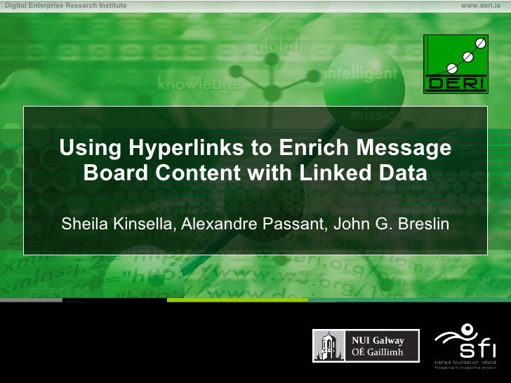 Using Hyperlinks to Enrich Message Board Content with Linked Data Sheila Kinsella, Alexandre Passant, John G. Breslin Chap...