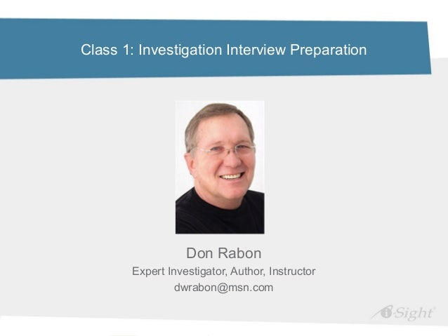 Class 1: Investigation Interview Preparation                  Don Rabon       Expert Investigator, Author, Instructor     ...