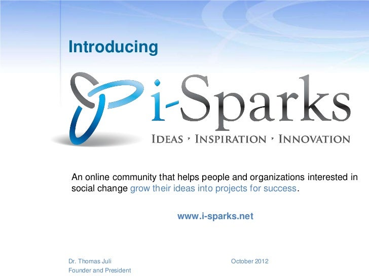 Introducing An online community that helps people and organizations interested in social change grow their ideas into proj...