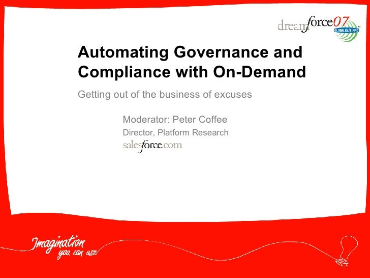 Moderator: Peter Coffee Director, Platform Research Automating Governance and Compliance with On-Demand Getting out of the...