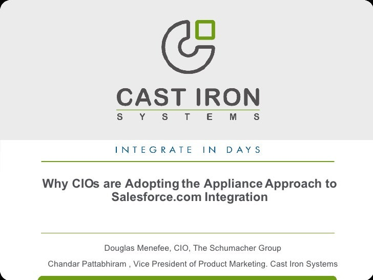Why CIOs are Adopting the Appliance Approach to Salesforce.com Integration Douglas Menefee, CIO, The Schumacher Group Chan...