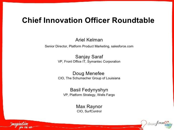 Ariel Kelman Senior Director, Platform Product Marketing, salesforce.com Chief Innovation Officer Roundtable Sanjay Saraf ...