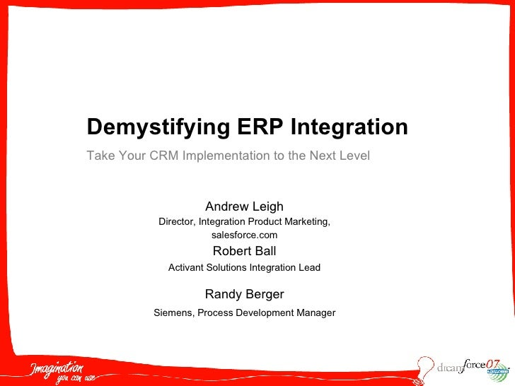 Andrew Leigh Director, Integration Product Marketing, salesforce.com Demystifying ERP Integration Take Your CRM Implementa...