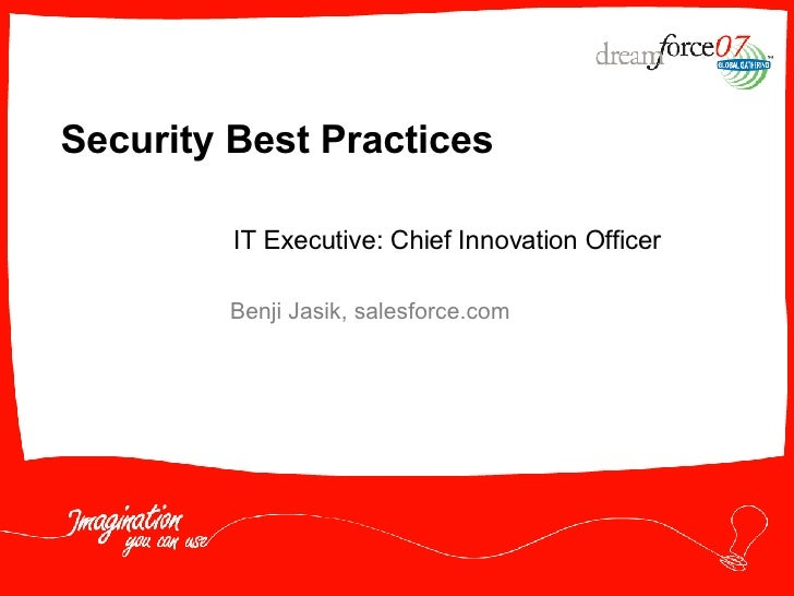 Security Best Practices Benji Jasik, salesforce.com IT Executive: Chief Innovation Officer