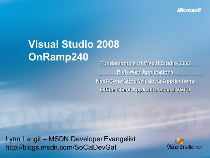 Visual Studio 2008 OnRamp240 Fundamentals of Visual Studio 2008 Rich Web Applications Next-Generation Windows Applications...