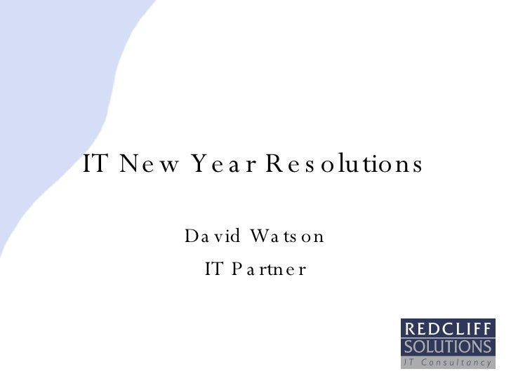IT New Year Resolutions David Watson IT Partner