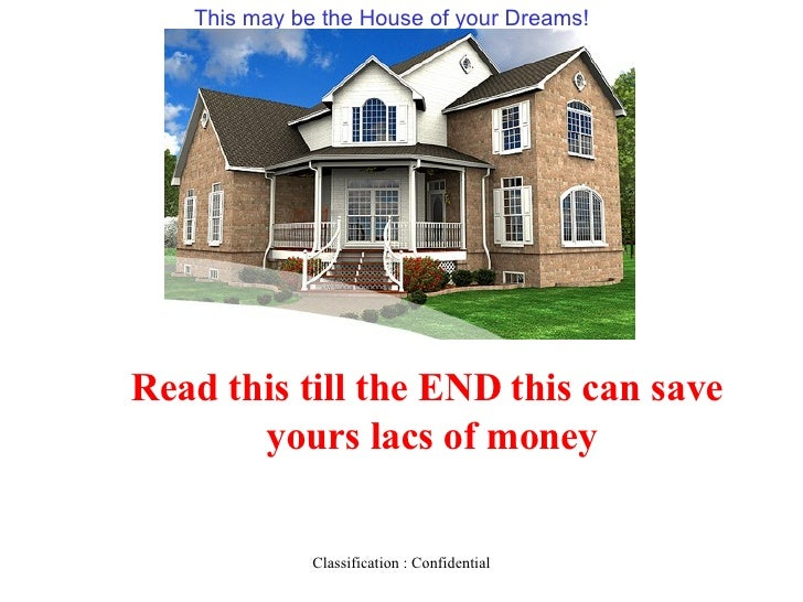 This may be the House of your Dreams!  Read this till the END this can save  yours lacs of money