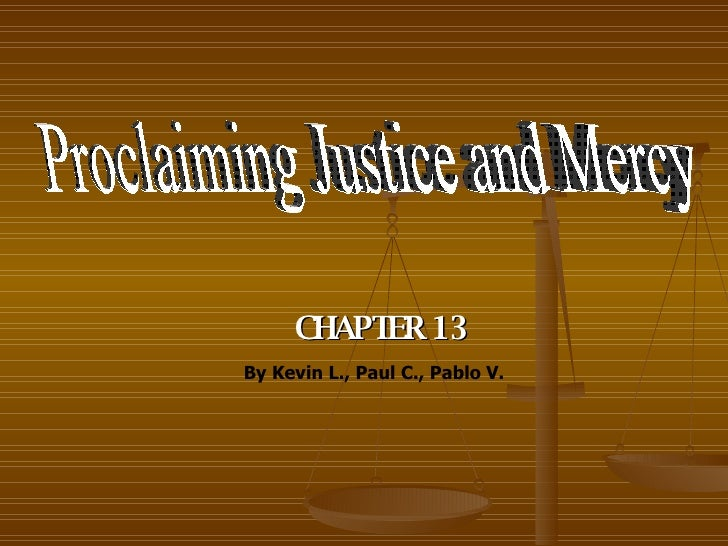 CHAPTER 13 Proclaiming Justice and Mercy By Kevin L., Paul C., Pablo V.