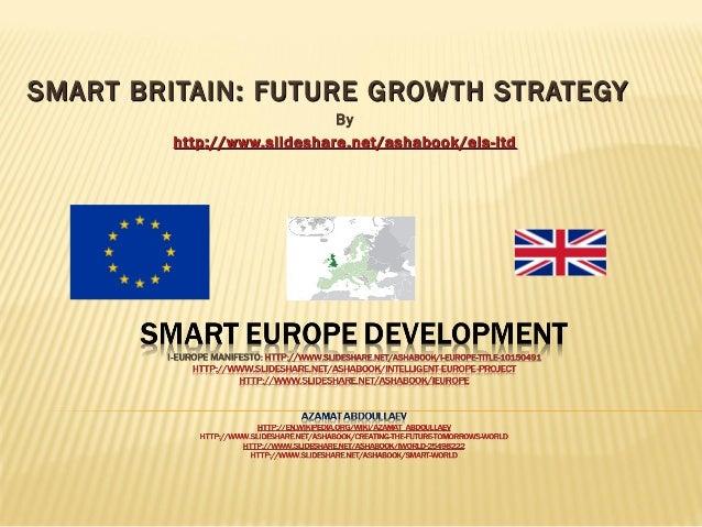 SMART BRITAIN: FUTURE GROWTH STRATEGYSMART BRITAIN: FUTURE GROWTH STRATEGY By httphttp://www.slideshare.net/ashabook/eis-l...