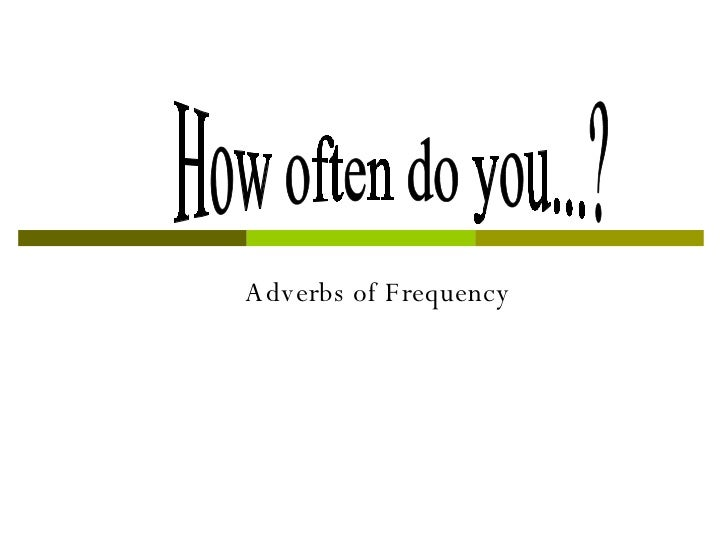 Adverbs of Frequency How often do you...?