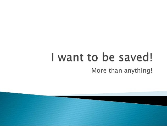 I Want To Be Saved!
