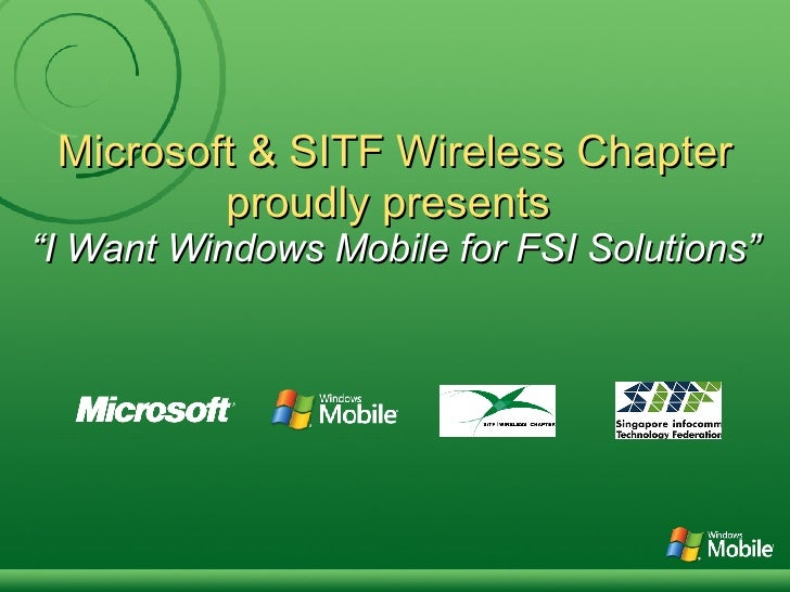 """Microsoft & SITF Wireless Chapter proudly presents   """"I Want Windows Mobile for FSI Solutions"""""""