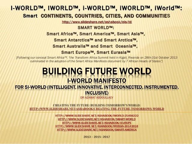 BUILDING FUTURE WORLD I-WORLD MANIFESTO DR AZAMAT ABDOULLAEV CREATING THE FUTURE: BUILDING TOMORROW'S WORLD: HTTP://WWW.SL...
