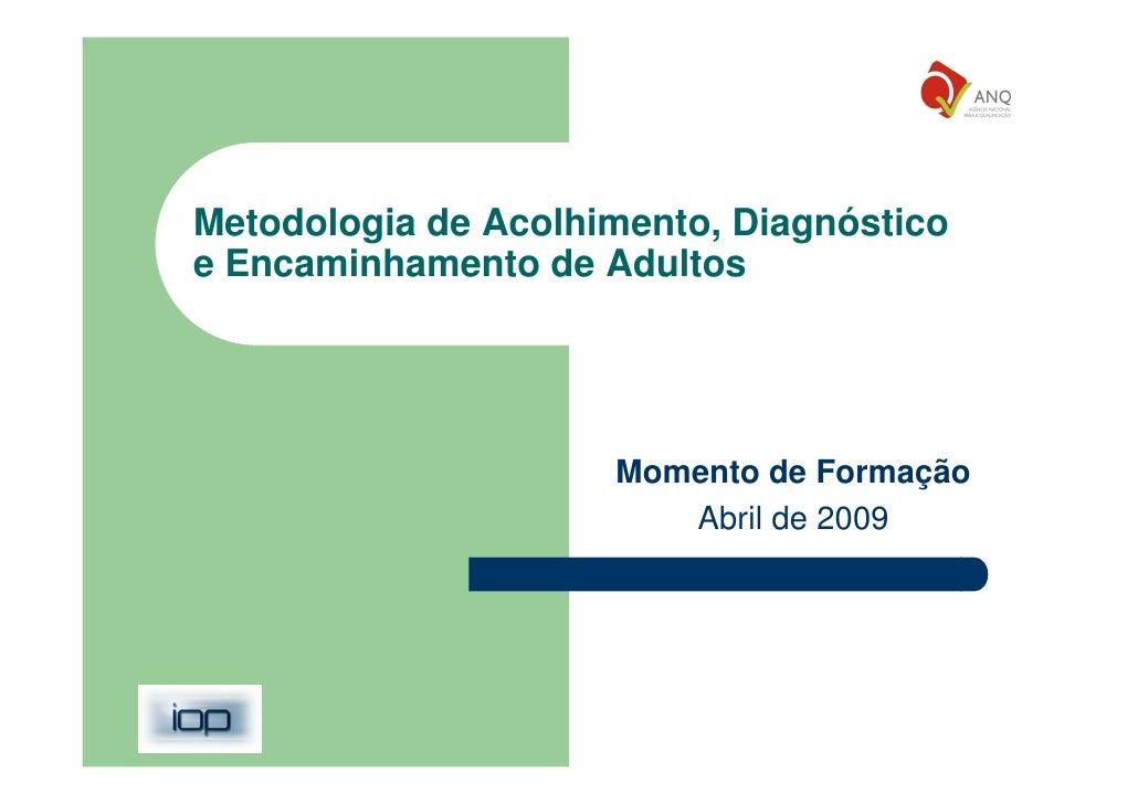 Metodologia de Acolhimento, Diagnóstico e Encaminhamento de Adultos                          Momento de Formação          ...