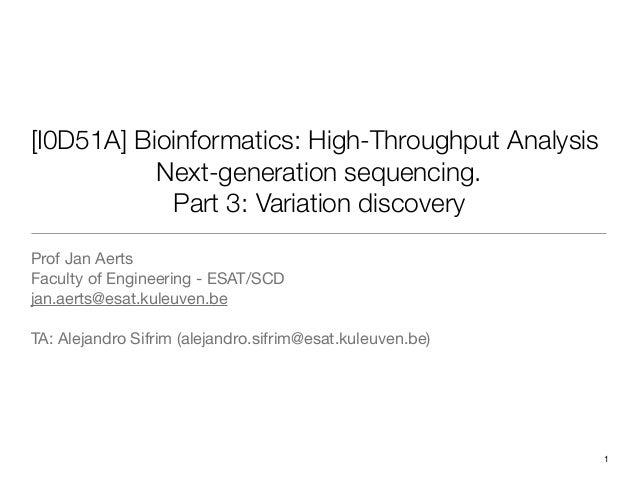 [I0D51A] Bioinformatics: High-Throughput Analysis Next-generation sequencing. Part 3: Variation discovery Prof Jan Aerts F...
