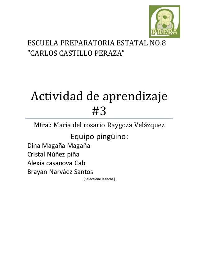 """ESCUELA PREPARATORIA ESTATAL NO.8  """"CARLOS CASTILLO PERAZA""""  Actividad de aprendizaje  #3  Mtra.: María del rosario Raygoz..."""