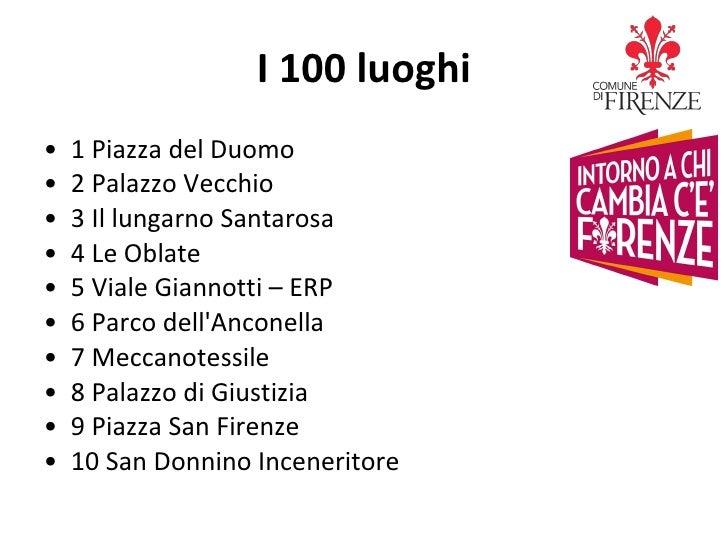 I 100 luoghi <ul><li>1 Piazza del Duomo </li></ul><ul><li>2 Palazzo Vecchio </li></ul><ul><li>3 Il lungarno Santarosa </li...