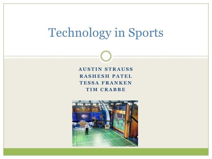 Technology in Sports     AUSTIN STRAUSS     RASHESH PATEL     TESSA FRANKEN       TIM CRABBE