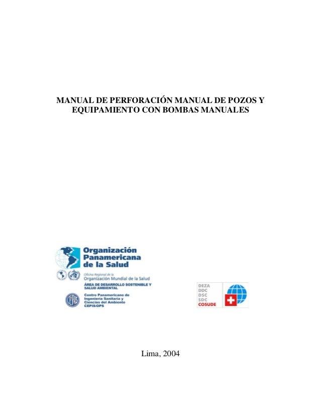 MANUAL DE PERFORACIÓN MANUAL DE POZOS Y EQUIPAMIENTO CON BOMBAS MANUALES Lima, 2004