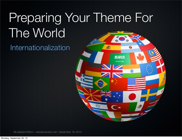 @LisaSabinWilson - webdevstudios.com | September 19, 2013 Preparing Your Theme For The World Internationalization Monday, ...