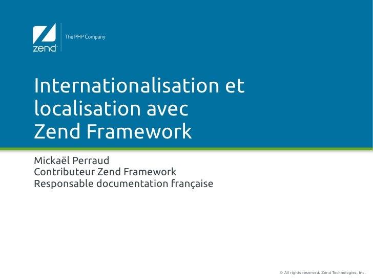 Internationalisation etlocalisation avecZend FrameworkMickaël PerraudContributeur Zend FrameworkResponsable documentation ...