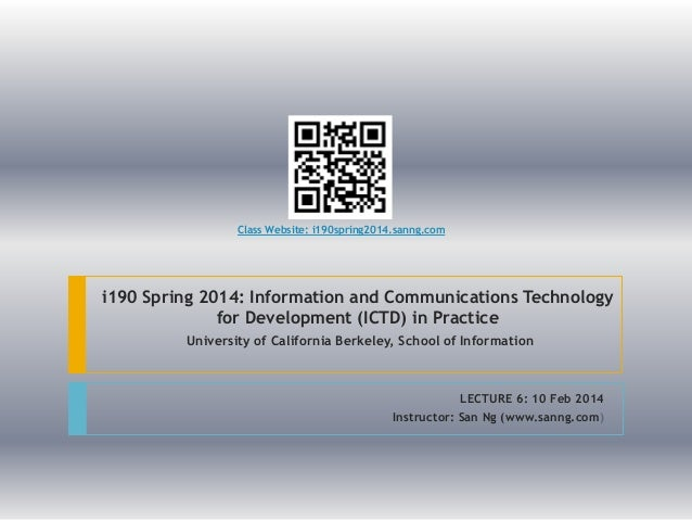 Class Website: i190spring2014.sanng.com  i190 Spring 2014: Information and Communications Technology for Development (ICTD...