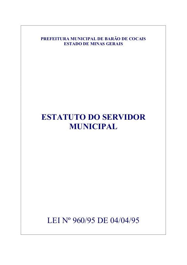 PREFEITURA MUNICIPAL DE BARÃO DE COCAIS  ESTADO DE MINAS GERAIS  ESTATUTO DO SERVIDOR  MUNICIPAL  LEI Nº 960/95 DE 04/04/9...