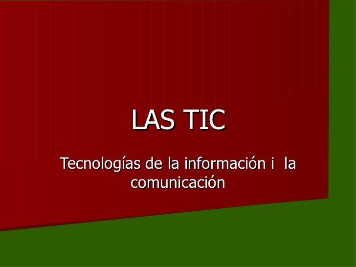 LAS TIC Tecnologías de la información i  la comunicación