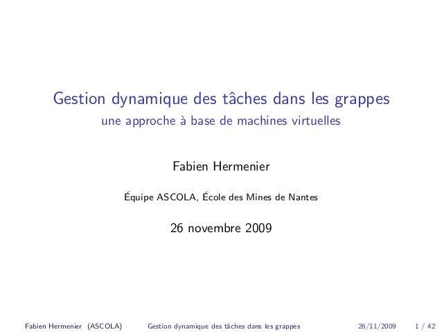 Gestion dynamique des tˆaches dans les grappes  une approche `a base de machines virtuelles  Fabien Hermenier  ´Equipe ASC...