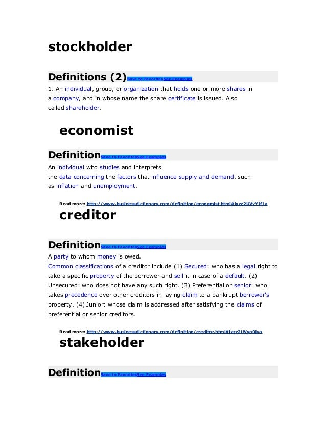 stockholderDefinitions (2)Save to FavoritesSee Examples1. An individual, group, or organization that holds one or more sha...