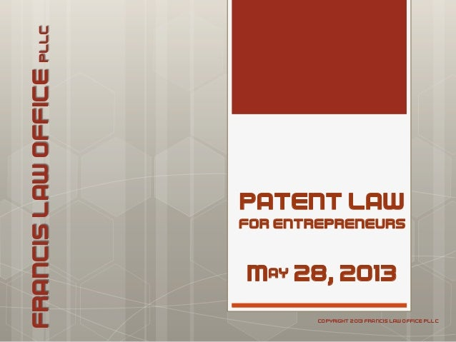 PATENT LAWFOR ENTREPRENEURSMay 28, 2013FRANCISLAWOFFICEPLLCCOPYRIGHT 2013 FRANCIS LAW OFFICE PLLC