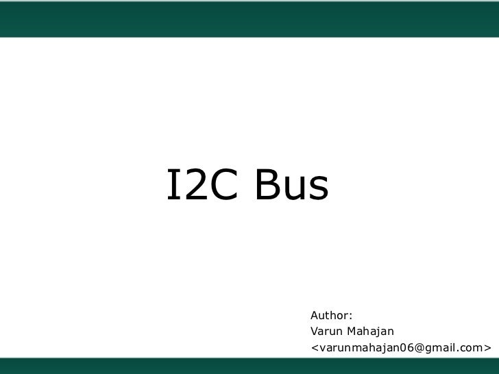 I2C Bus      Author:      Varun Mahajan      <varunmahajan06@gmail.com>