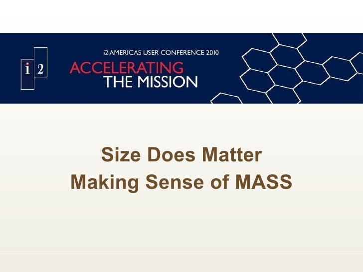 <ul><li>Size Does Matter </li></ul><ul><li>Making Sense of MASS </li></ul>