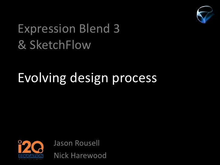 Expression Blend 3& SketchFlowEvolving design process<br />Jason Rousell<br />Nick Harewood<br />