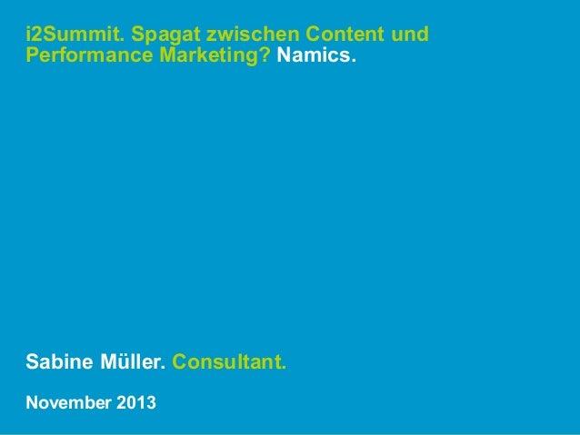 i2Summit. Spagat zwischen Content und Performance Marketing? Namics.  Sabine Müller. Consultant. November 2013