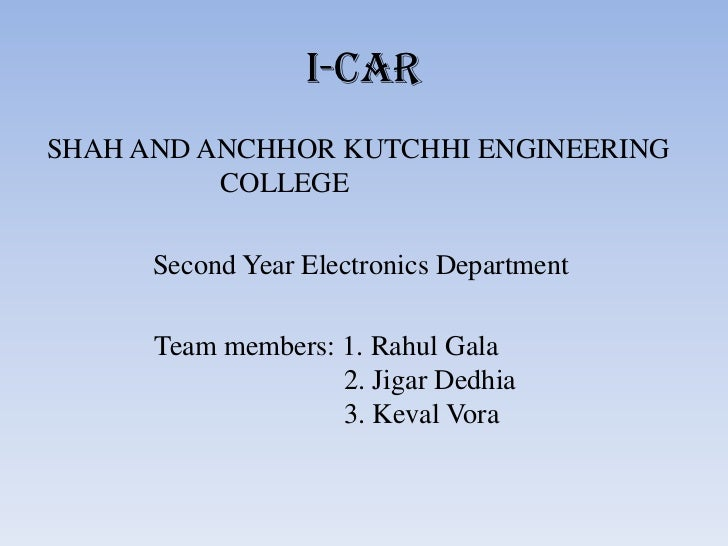 I-CARSHAH AND ANCHHOR KUTCHHI ENGINEERING          COLLEGE      Second Year Electronics Department      Team members: 1. R...